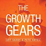 The Growth Gears: Using a Market-Based Framework to Drive Business Success | Art Saxby,Pete Hayes