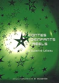 Contes d'enfants réels par Suzanne Lebeau