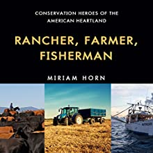 Rancher, Farmer, Fisherman: Conservation Heroes of the American Heartland Audiobook by Miriam Horn Narrated by Chris Andrew Ciulla