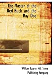 The Master of the Red Buck and the Bay Doe, Stone Publishing Company Laurie Hill, 0554520389