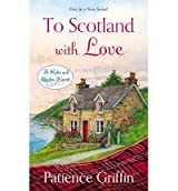 Patience Griffin A Kilts and Quilts Novel To Scotland With Love (Paperback) - Common