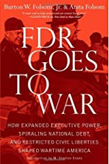 FDR Goes to War: How Expanded Executive Power, Spiraling National Debt, and Restricted Civil Liberties Shaped Wartime America by Burton W. Folsom Jr. (2011-10-11) Hardcover