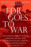 img - for FDR Goes to War: How Expanded Executive Power, Spiraling National Debt, and Restricted Civil Liberties Shaped Wartime America by Burton W. Folsom Jr. (2011-10-11) book / textbook / text book