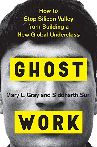 Ghost Work: How to Stop Silicon Valley from Building a New Global Underclass by [Gray, Mary L., Suri, Siddharth]