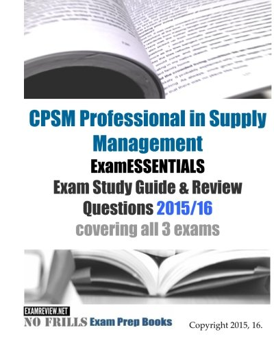 Cpsm Professional In Supply Management Examessentials Exam Study Guide   Review Questions 2015 16  Covering All 3 Exams