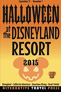 Halloween at the Disneyland Resort 2015 (Ultimate Unauthorized Quick Guide) (Volume 3)