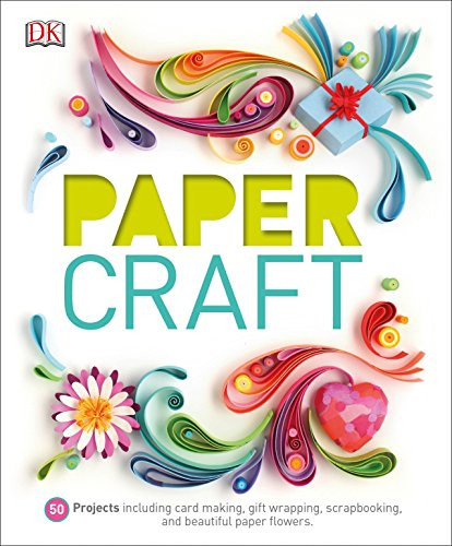 Paper Craft: 50 Projects Including Card Making, Gift Wrapping, Scrapbooking, and Beautiful Pa -