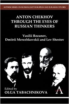 Book Anton Chekhov Through the Eyes of Russian Thinkers: Vasilii Rozanov, Dmitrii Merezhkovskii and Lev Shestov (Anthem Series on Russian, East European and Eurasian Studies) (2012-10-01)