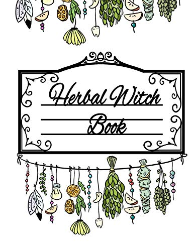 Herbal Witch Book: Blank Recipe Journal For Natural Medicinal Chemistry & Magical Herbalism  - Witch Composition Notebook To Write In Ingredients & ... Botanical Skin Care & Wiccan Herbal Tea