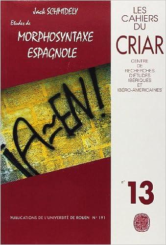Livre gratuits en ligne Cahiers du CRIAR N° 13/1993 : Jack Schmidely. Etudes de morphosyntaxe espagnole epub pdf
