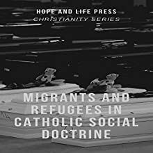 Migrants and Refugees in Catholic Social Doctrine: Christianity Series Audiobook by Hope and Life Press Narrated by William Reese