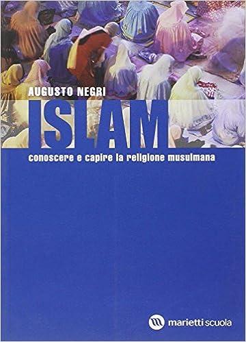 ISLAM : CONOSCERE E CAPIRE LA RELIGIONE MUSULMANA