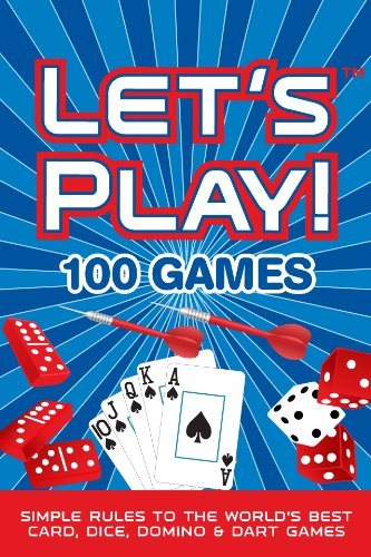 LET'S PLAY! 100 GAMES: Simple Rules to the World's Best Card, Dice, Domino & Dart Games Solitaire Dice Games