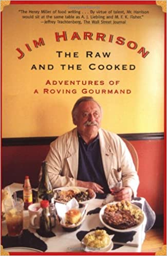 The Raw and the Cooked: Adventures of a Roving Gourmand: Harrison ...