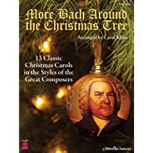 More Bach Around the Christmas Tree: 13 Classic Christmas Carols in the Styles of the Great Composers