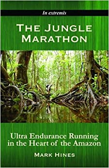 Book The Jungle Marathon: Ultra Endurance Running in the Heart of the Amazon by Mark Hines (2009-08-31)