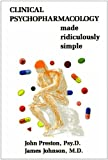 Clinical Psychopharmacology Made Ridiculously Simple, John D. Preston and James Johnson, 0940780887