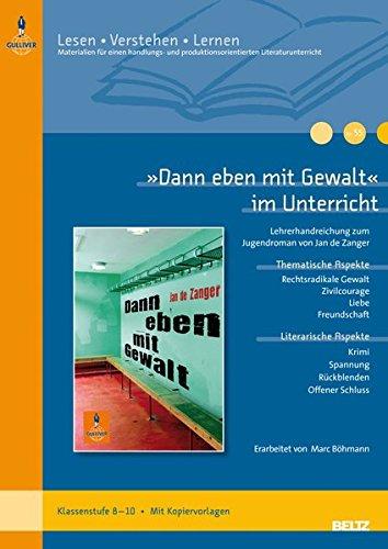 »Dann eben mit Gewalt« im Unterricht: Lehrerhandreichung zum Jugendroman von Jan de Zanger (Klassenstufe 8–10, mit Kopiervorlagen) (Lesen - Verstehen - Lernen)