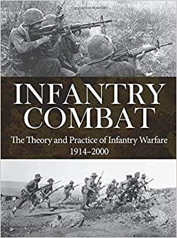 Infantry Combat: The Theory and Practice of Infantry Warfare 1914-2000 (Strategy and Tactics)