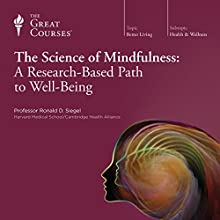 The Science of Mindfulness: A Research-Based Path to Well-Being Lecture by  The Great Courses Narrated by Professor Ronald Siegel