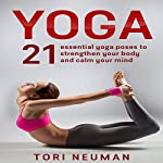 Yoga: 21 Essential Yoga Poses to Strengthen Your Body and Calm Your Mind   Tori Neuman