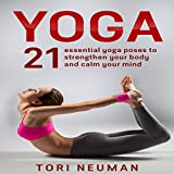 Yoga: 21 Essential Yoga Poses to Strengthen Your Body and Calm Your Mind