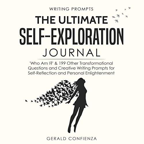 Writing Prompts: The Ultimate Self Exploration Journal: 'Who Am I?' and 199 Other Transformational Questions and Creative Writing Prompts for Self Reflection and Personal Enlightenment