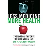 Less Medicine, More Health: 7 Assumptions That Drive Too Much Medical Care