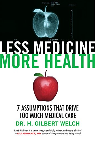 less-medicine-more-health-7-assumptions-that-drive-too-much-medical-care