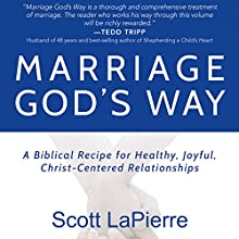 Marriage God's Way: A Biblical Recipe for Healthy, Joyful, Christ-Centered Relationships Audiobook by Scott LaPierre Narrated by Andy Waits