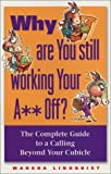 Why Are You Still Working Your a** Off?, Lindquist, Marsha, 0971645817