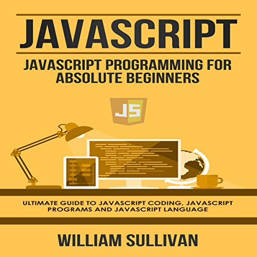 JavaScript: JavaScript Programming for Absolute Beginners: Ultimate Guide to JavaScript Coding, JavaScript Programs, and JavaScript Language by Healthy Pragmatic Solutions Inc