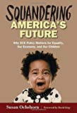 Squandering America's Future - Why ECE Policy Matters for Equality, Our Economy, and Our Children by Susan Ochshorn (2015-07-01)