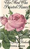 img - for Man Who Painted Roses: Story of Pierre-Joseph Redoute book / textbook / text book