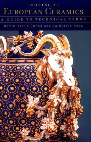 Looking at European Ceramics: A Guide to Technical Terms European Ceramics