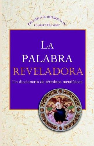 La Palabra Reveladora Un Diccionario de Terminos Metafisicos (Charles Fillmore Reference Library/Revealing Word  [Charles Fillmore] (Tapa Blanda)