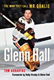 Front cover for the book Glenn Hall by Tom Adrahtas