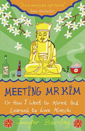 Download Meeting Mr Kim: Or How I Went to Korea and Learned to Love Kimchi ebook