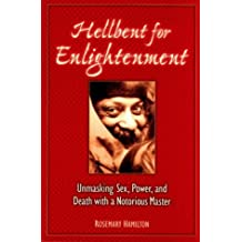 Hellbent for Enlightenment: Unmasking Sex, Power, and Death with a Notorious Master