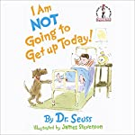 I'm Not Going to Get Up Today |  Dr. Seuss