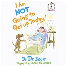 I'm Not Going to Get Up Today Audiobook by  Dr. Seuss Narrated by Jason Alexander