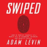 Swiped: How to Protect Yourself in a World Full of Scammers, Phishers, and Identity Thieves   Adam Levin