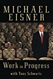 Work in Progress, Michael D. Eisner and Tony Schwartz, 0375500715