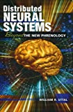 Distributed Neural Systems : Beyond the New Phrenology, Uttal, William R., 1597380199