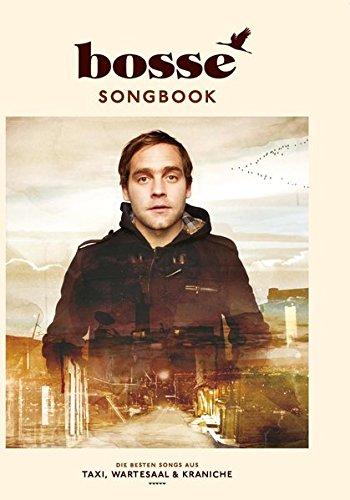 Bosse Songbook - Die besten Songs aus Taxi, Wartesaal & Kraniche