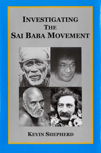 Investigating the Sai Baba Movement: A Clarification of Misrepresented Saints and Opportunism Kevin R.D. Shepherd