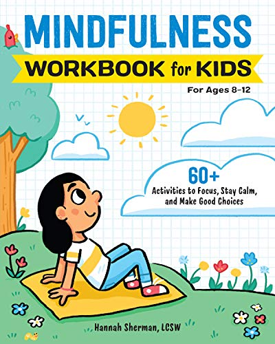 Mindfulness Workbook for Kids: 60+ Activities to Focus, Stay Calm, and Make Good Choices