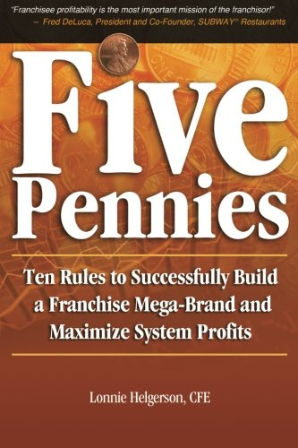 Five Pennies: Ten Rules to Successfully Build a Franchise Mega-Brand and Maximize System Profits PDF
