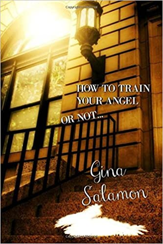 Book How To Train Your Angel: Or Not . . . by Gina Salamon (2016-07-02)