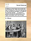 A Defence of the Right Honorable the Earl of Shelburne, from the Reproaches of His Numerous Enemies; in a Letter to Sir George Saville, to Which I, D. O'Bryen, 1140736353